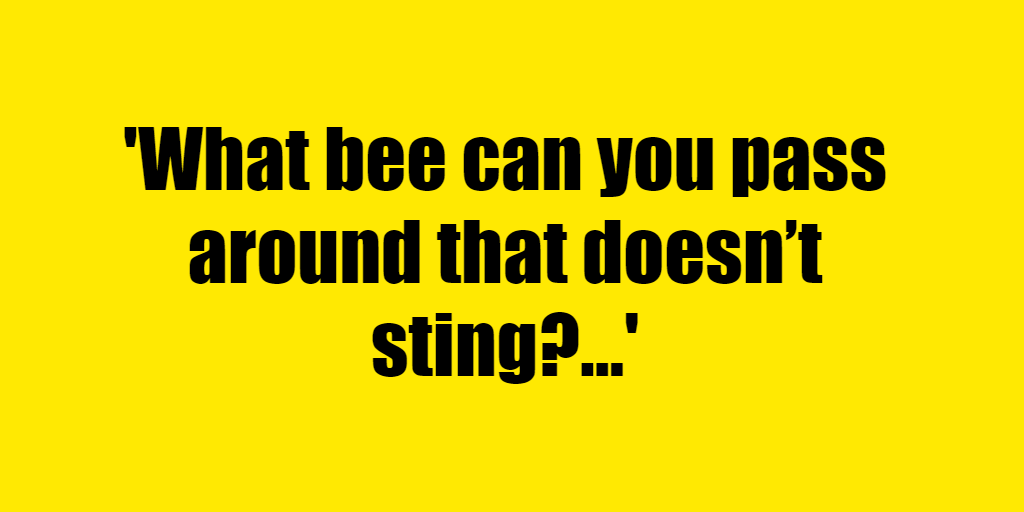 What bee can you pass around that doesn't sting? - Riddle Answer