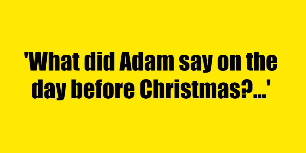 What did Adam say on the day before Christmas? - Riddle Answer