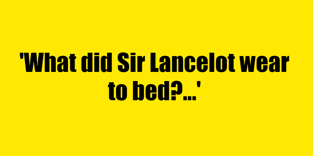 What did Sir Lancelot wear to bed? - Riddle Answer