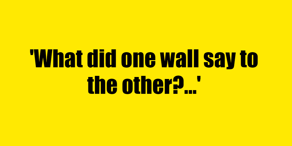 What did one wall say to the other? - Riddle Answer