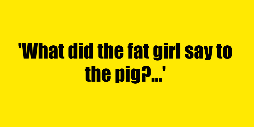 What did the fat girl say to the pig? - Riddle Answer