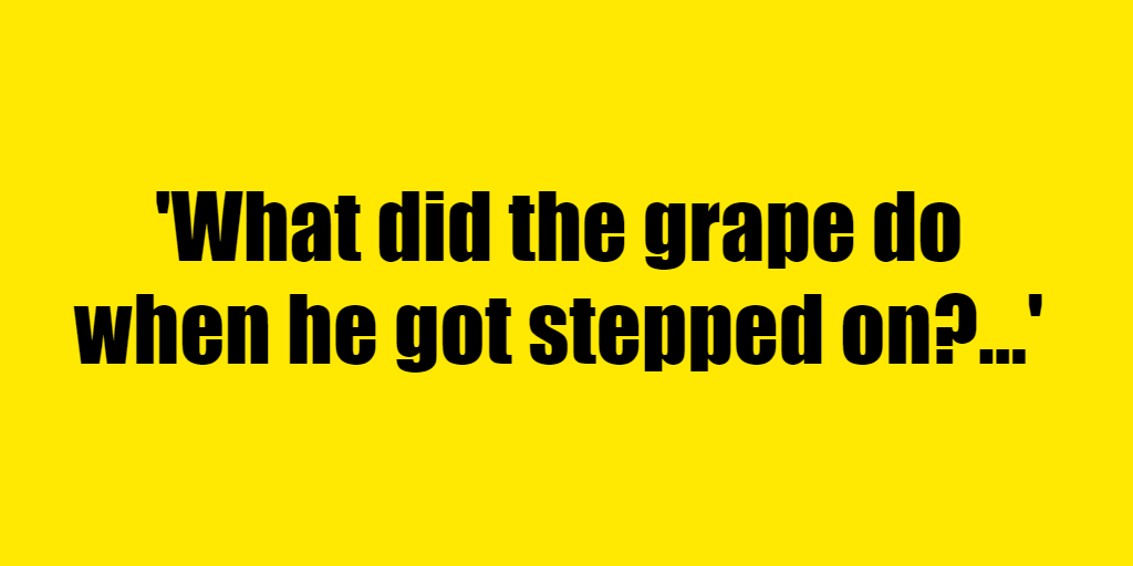 What did the grape do when he got stepped on? - Riddle Answer