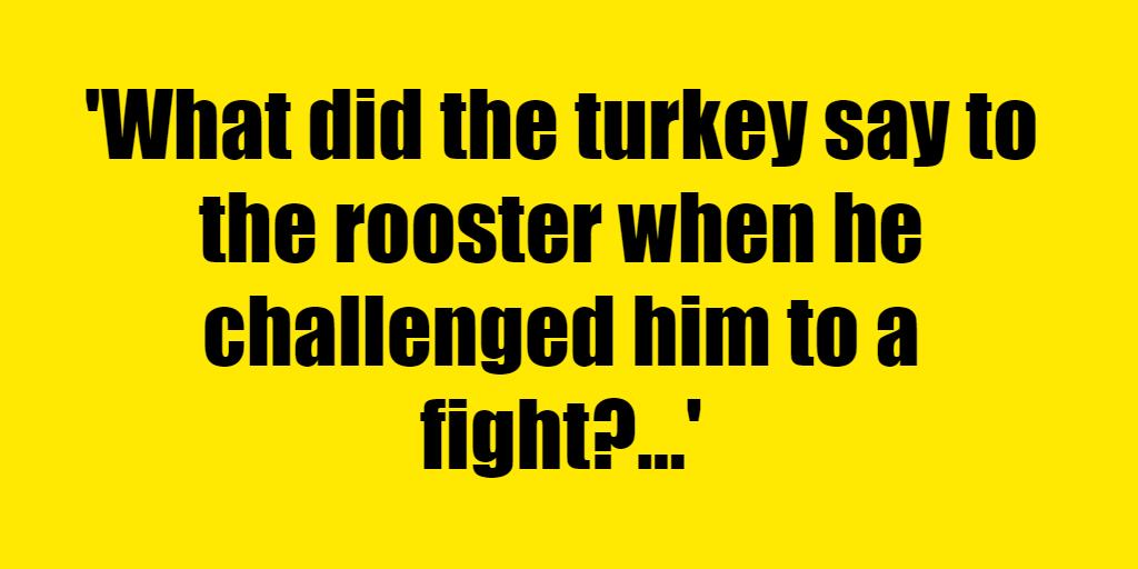 What did the turkey say to the rooster when he challenged him to a fight? - Riddle Answer