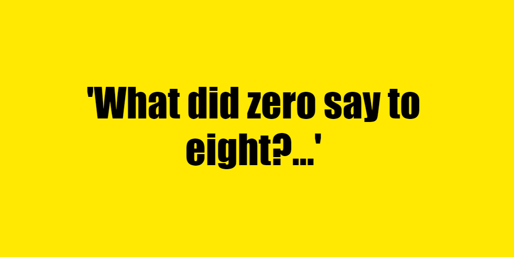 What did zero say to eight? - Riddle Answer