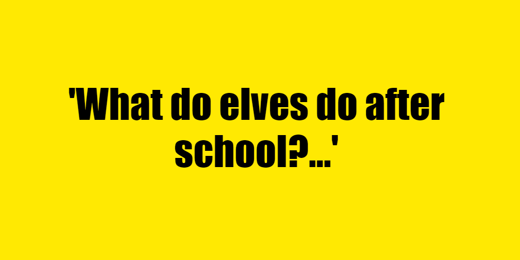 What do elves do after school? - Riddle Answer