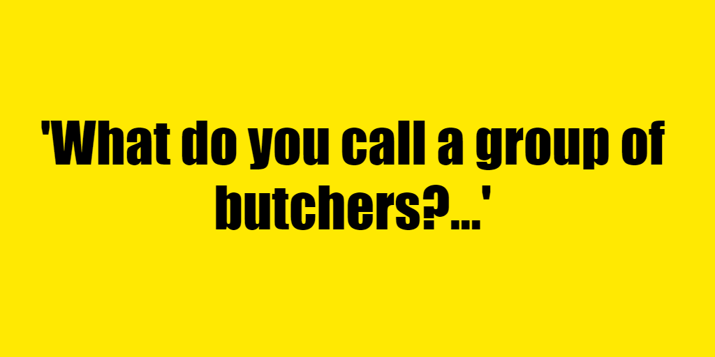 What do you call a group of butchers? - Riddle Answer