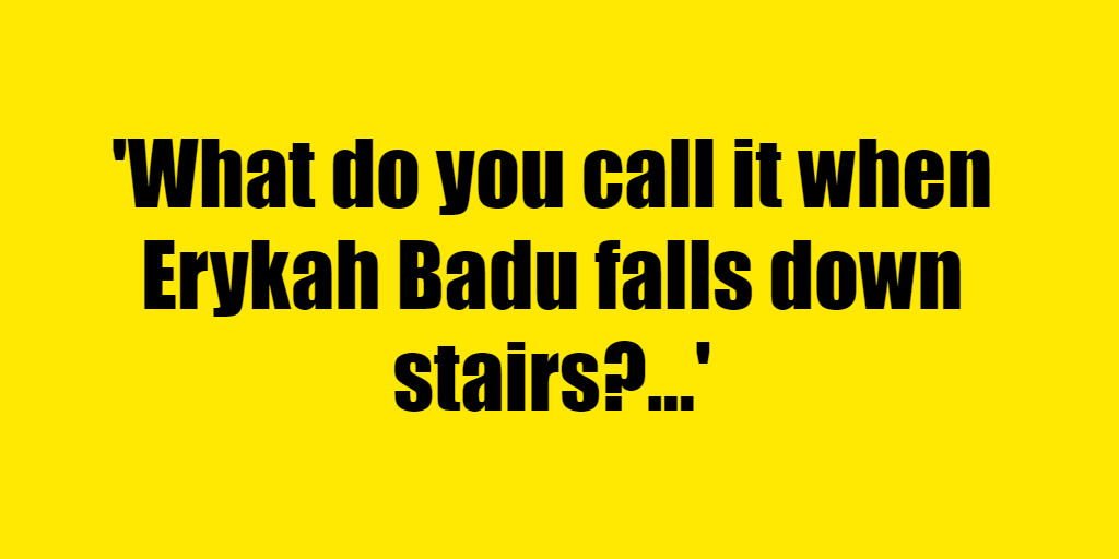What do you call it when Erykah Badu falls down stairs? - Riddle Answer