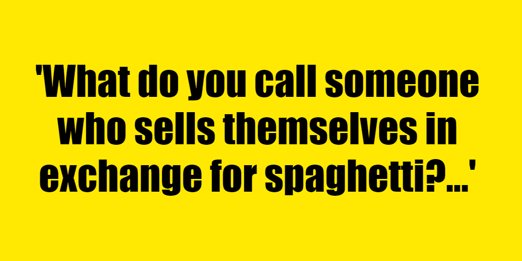 What do you call someone who sells themselves in exchange for spaghetti? - Riddle Answer
