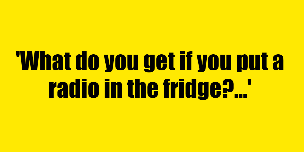What do you get if you put a radio in the fridge? - Riddle Answer
