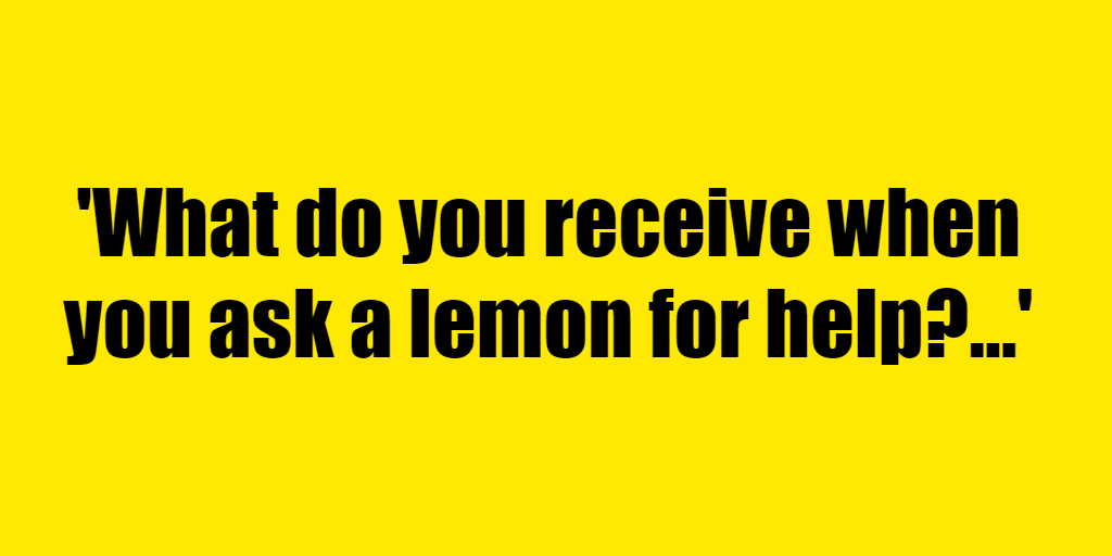 What do you receive when you ask a lemon for help? - Riddle Answer