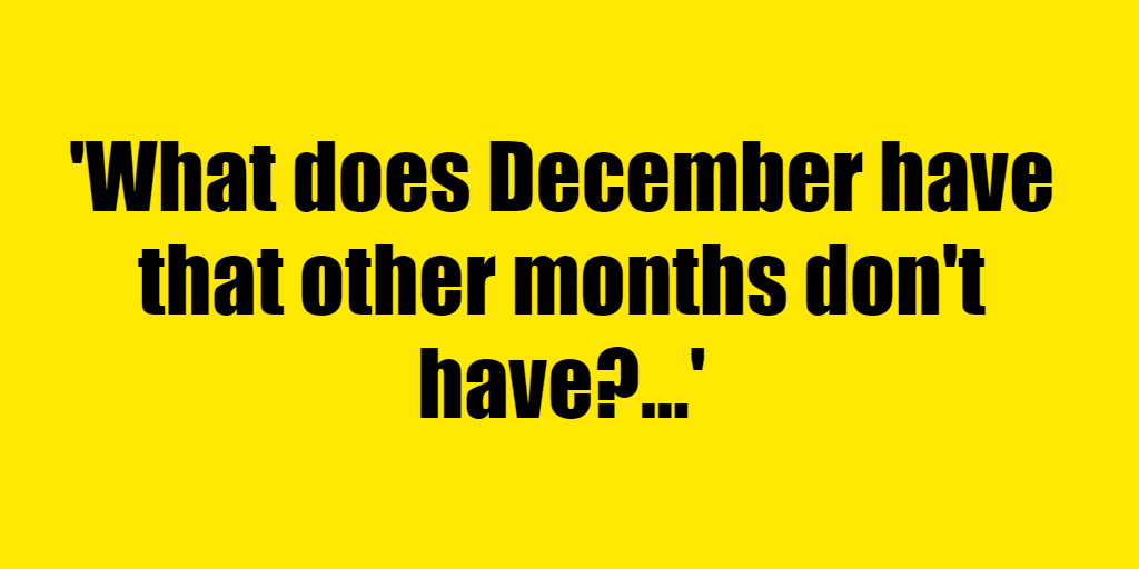 What does December have that other months don't have? - Riddle Answer