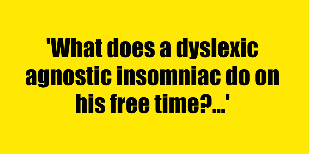 What does a dyslexic agnostic insomniac do on his free time? - Riddle Answer