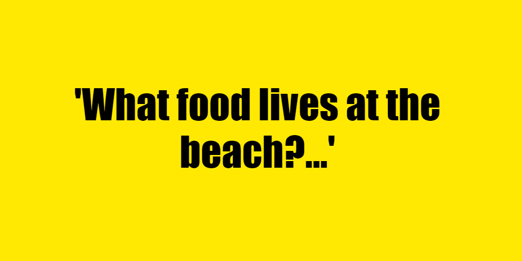 What food lives at the beach? - Riddle Answer