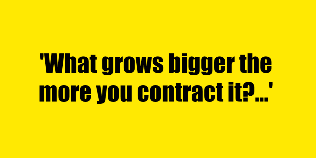 What grows bigger the more you contract it? - Riddle Answer