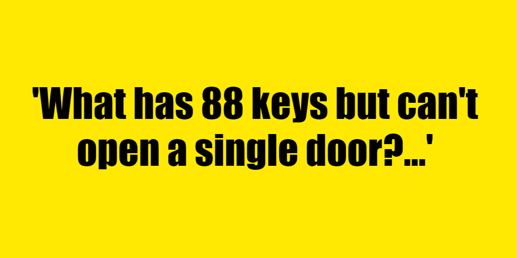 What has 88 keys but can't open a single door? - Riddle Answer