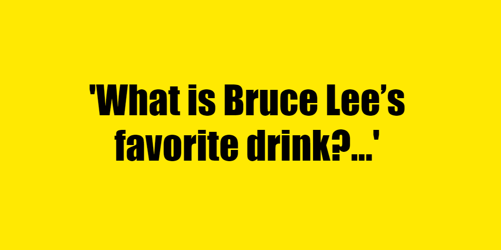 What is Bruce Lee's favorite drink? - Riddle Answer