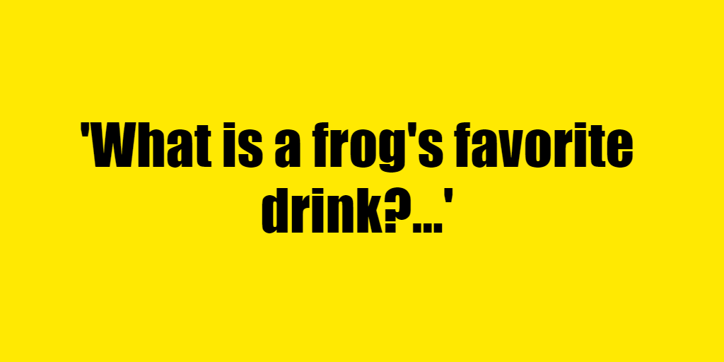 What is a frog's favorite drink? - Riddle Answer