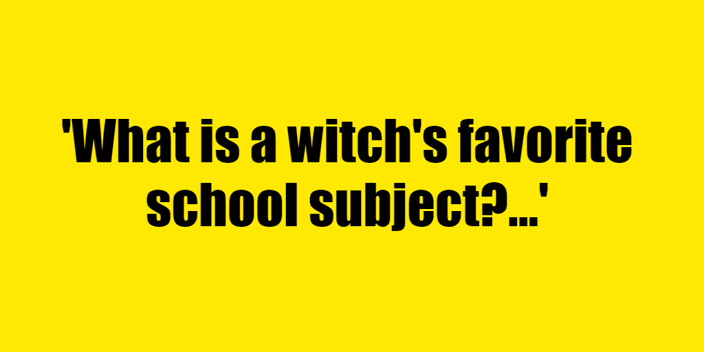 What is a witch's favorite school subject? - Riddle Answer