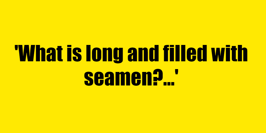 What is long and filled with seamen? - Riddle Answer