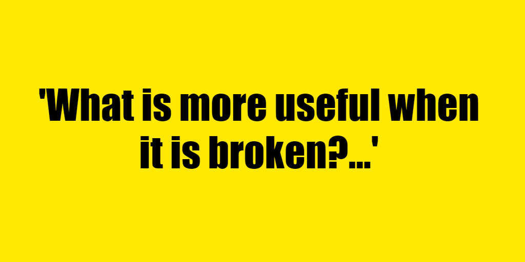 What is more useful when it is broken? - Riddle Answer