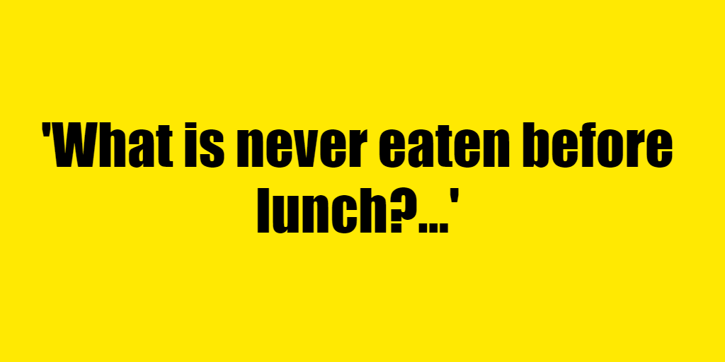 What is never eaten before lunch? - Riddle Answer