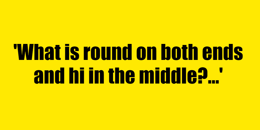 What is round on both ends and hi in the middle? - Riddle Answer