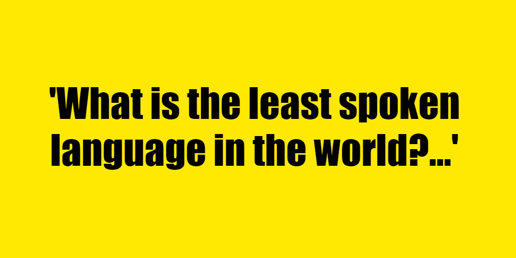 What is the least spoken language in the world? - Riddle Answer