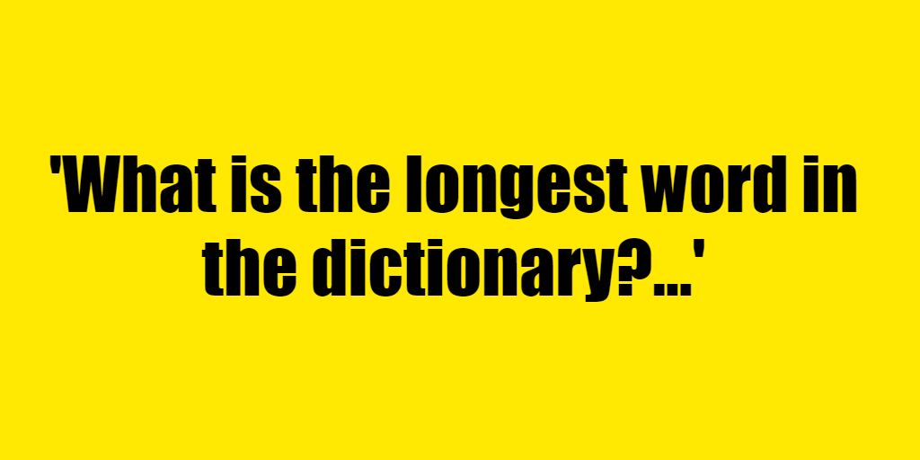 What is the longest word in the dictionary? - Riddle Answer