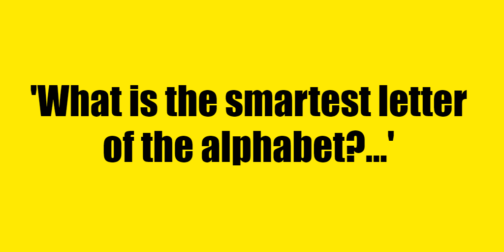 What is the smartest letter of the alphabet? - Riddle Answer