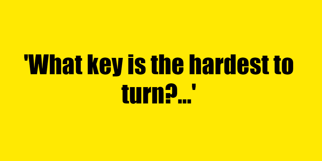 What key is the hardest to turn? - Riddle Answer