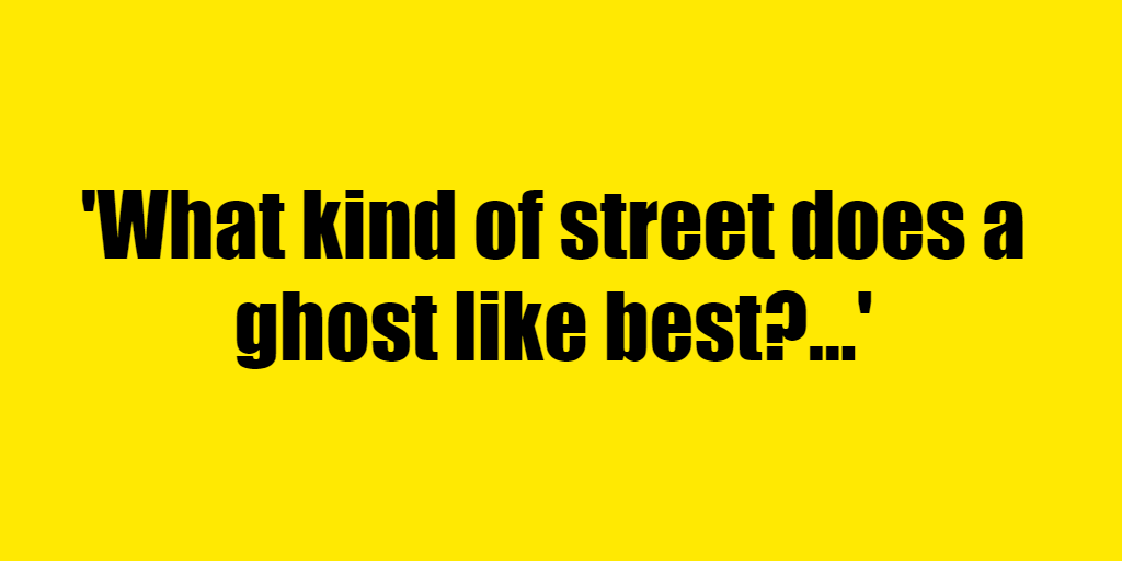 What kind of street does a ghost like best? - Riddle Answer