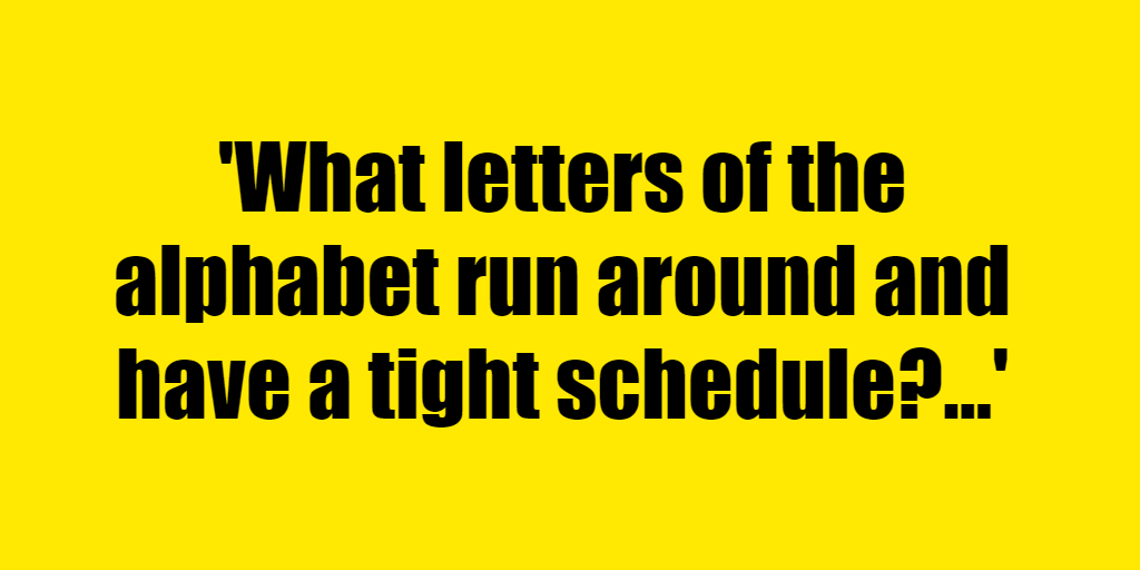 What letters of the alphabet run around and have a tight schedule? - Riddle Answer