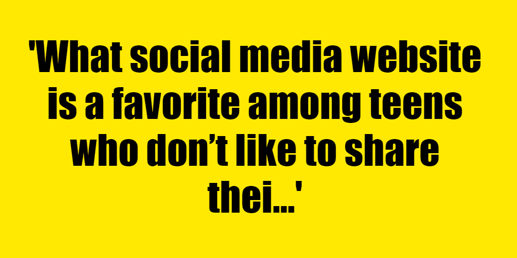 What social media website is a favorite among teens who don't like to share their bedrooms? - Riddle Answer