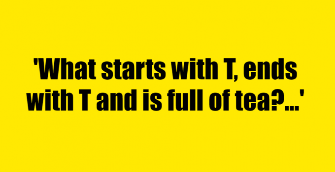 What starts with T, ends with T and is full of tea? - Riddle Answer