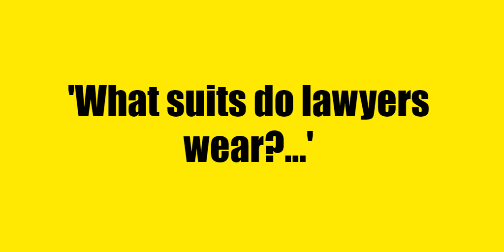 What suits do lawyers wear? - Riddle Answer