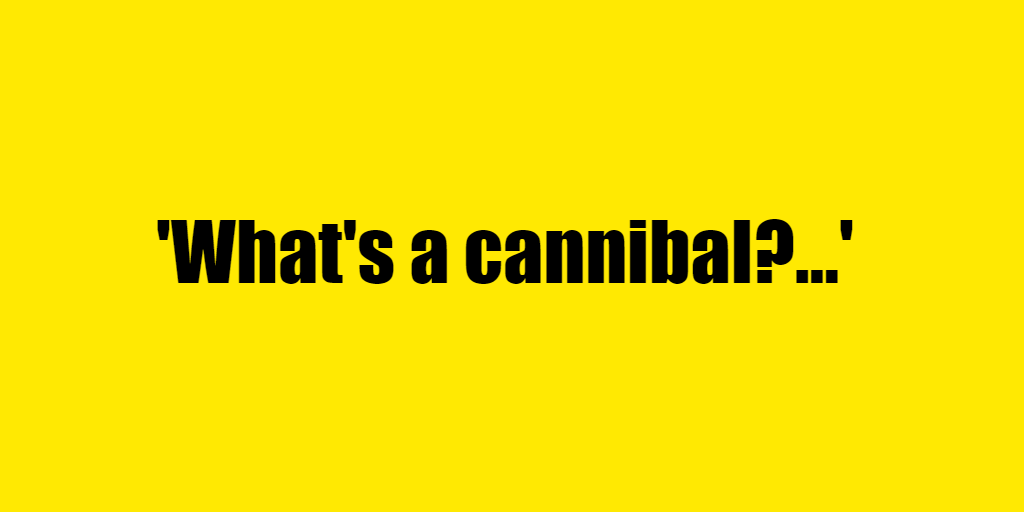 What's a cannibal? - Riddle Answer
