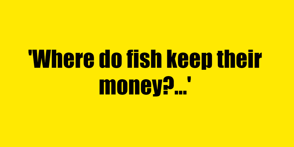 Where do fish keep their money? - Riddle Answer