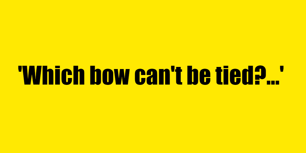 Which bow can't be tied? - Riddle Answer