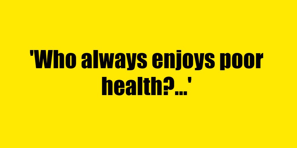 Who always enjoys poor health? - Riddle Answer