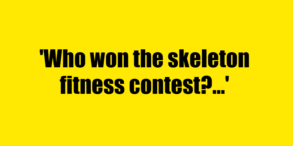 Who won the skeleton fitness contest? - Riddle Answer