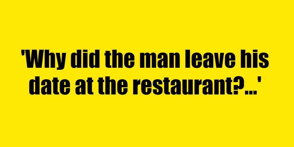 Why did the man leave his date at the restaurant? - Riddle Answer