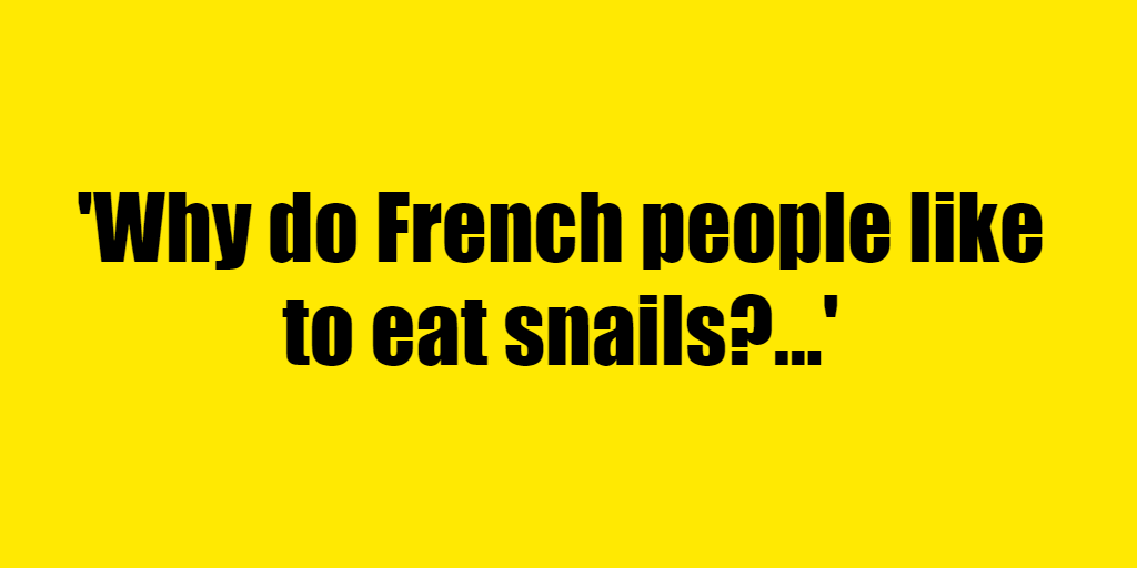 Why do French people like to eat snails? - Riddle Answer