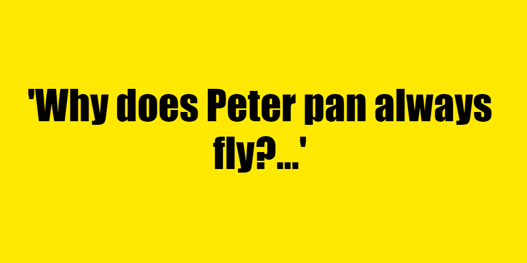 Why does Peter pan always fly? - Riddle Answer