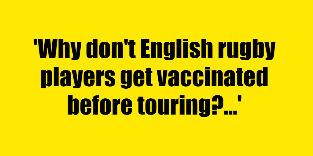 Why don't English rugby players get vaccinated before touring? - Riddle Answer