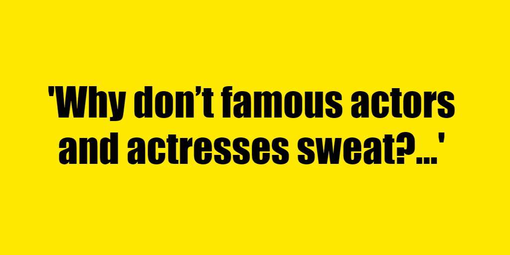 Why don't famous actors and actresses sweat? - Riddle Answer