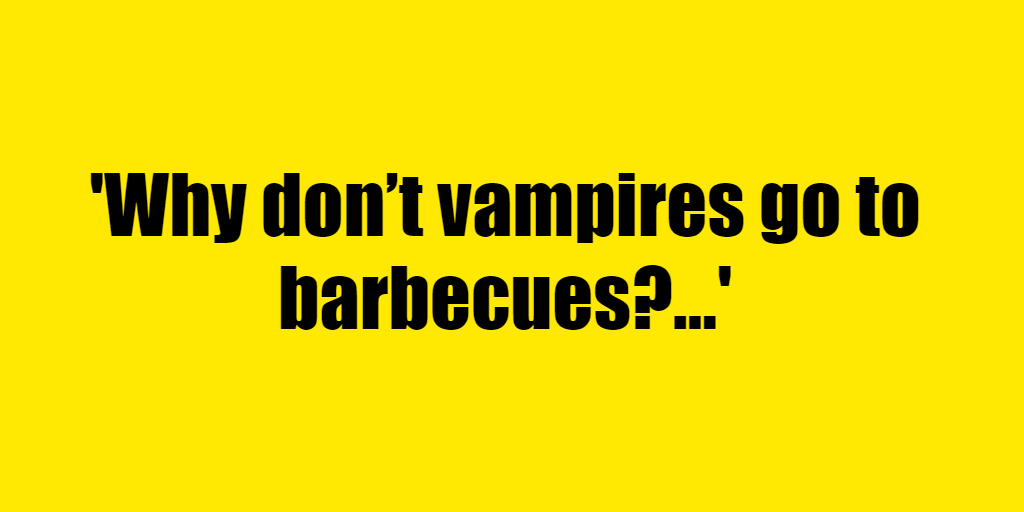 Why don't vampires go to barbecues? - Riddle Answer