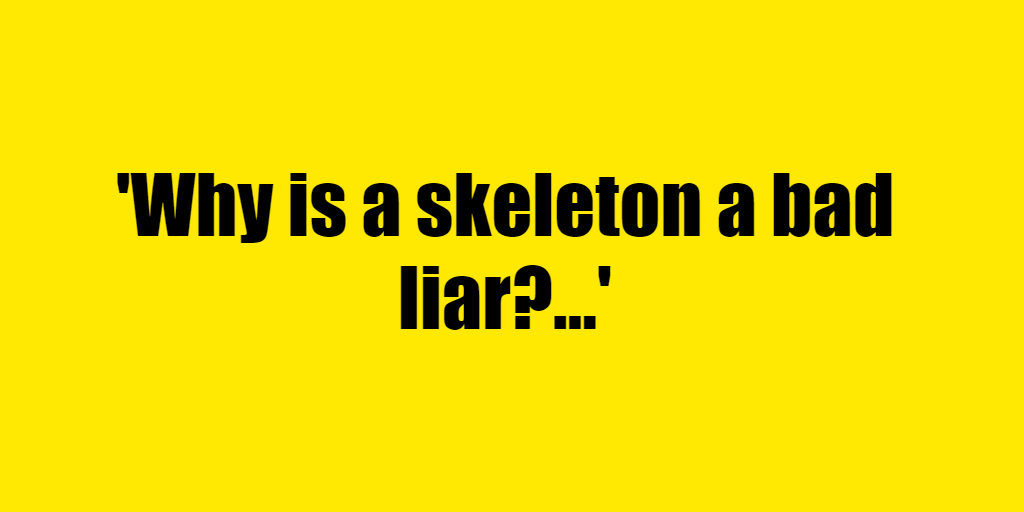 Why is a skeleton a bad liar? - Riddle Answer