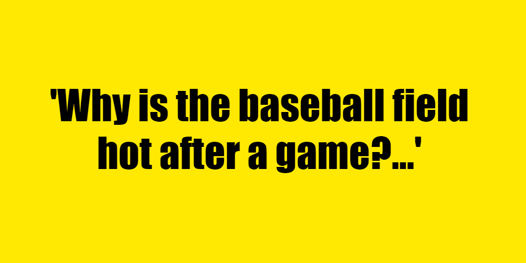 Why is the baseball field hot after a game? - Riddle Answer