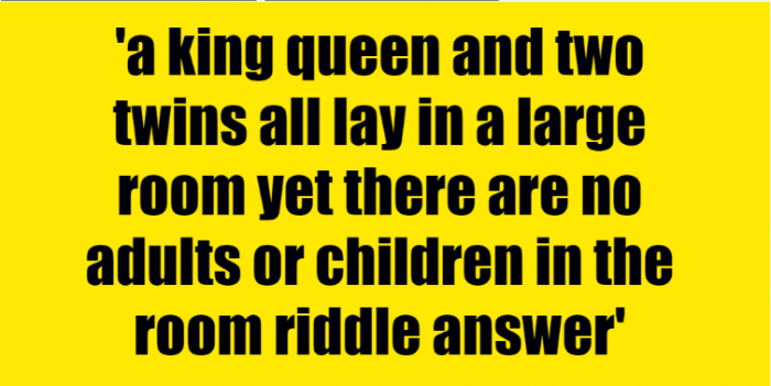 a king queen and two twins all lay in a large room yet there are no adults or children in the room riddle answer
