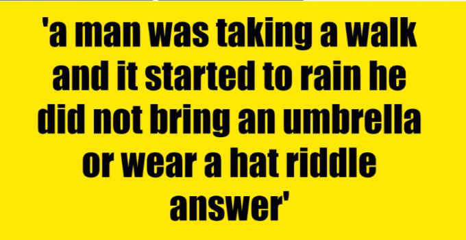 a man was taking a walk and it started to rain he did not bring an umbrella or wear a hat riddle answer